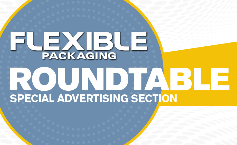 Flexible Packaging roundtable, special advertising section